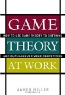 James D. Miller. Game Theory at Work: How to Use Game Theory to Outthink and Outmaneuver Your Competition