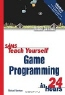 Michael Morrison. Sams Teach Yourself Game Programming in 24 Hours