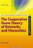 Robert P. Gilles. The Cooperative Game Theory of Networks and Hierarchies (Theory and Decision Library C)