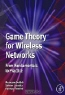 Merouane Debbah. Game Theory for Wireless Networks